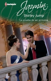 La prueba de ser princesa ebook by Shirley Jump