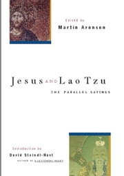 Jesus and Lao Tzu - The Parallel Sayings ebook by Martin Aronson,Ph.D. Brother David Steindl-Rast