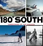 180° South - Conquerors of the Useless ebook by Yvon Chouinard, Doug Tompkins, Chris Malloy,...