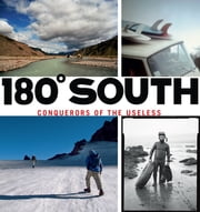 180° South - Conquerors of the Useless ebook by Yvon Chouinard,Doug Tompkins,Chris Malloy,Jeff Johnson