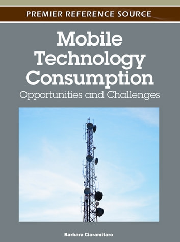 Mobile Technology Consumption - Opportunities and Challenges ebook by