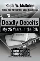 Deadly Deceits ebook by Mark Crispin Miller,Ralph W. McGehee,David MacMichael