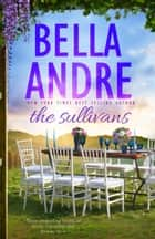 The Sullivans: Three bestselling novels of family, friendship and forever love ebook by Bella Andre
