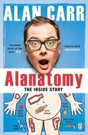 Alanatomy - The Inside Story ebook by Alan Carr