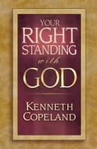 Your Right Standing With God ebook by Kenneth Copeland