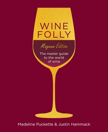 Wine Folly: Magnum Edition - The Master Guide eBook by Madeline Puckette,Justin Hammack