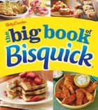 Betty Crocker: The Big Book of Bisquick ebook by Betty Crocker