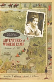 Adventures at Wohelo Camp - Summer of 1928 ebook by Margaret R. O'Leary; Dennis S. O'Leary