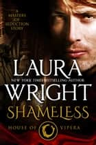 Shameless: House of Vipera ebook by Laura Wright