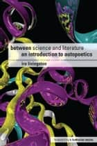 Between Science and Literature ebook by Ira Livingston