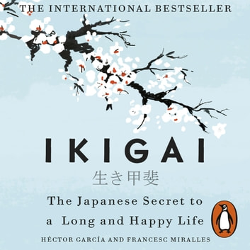 Ikigai - The Japanese secret to a long and happy life audiobook by Héctor García,Francesc Miralles