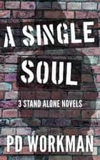 A Single Soul - 3 Stand Alone Novels ebook by P.D. Workman