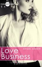 Love Business - tome 1 eBook by Angel Arekin