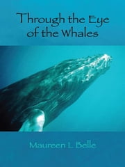 Through the Eye of the Whales ebook by Maureen L Belle