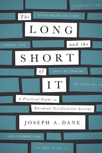 The Long and the Short of It - A Practical Guide to European Versification Systems ebook by Joseph A. Dane