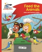 Reading Planet - Feed the Animals - Red B: Comet Street Kids ebook by Adam Guillain, Charlotte Guillain