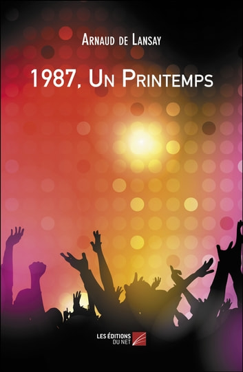 1987, Un Printemps ebook by Arnaud de Lansay
