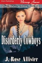 Disorderly Cowboys ebook by J. Rose Allister