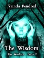 The Wisdom (The Wisdom, #2) ebook by Vrinda Pendred