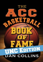 ACC Basketball Book of Fame: UNC Edition ebook by Dan Collins