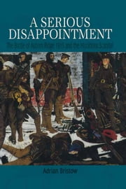 A Serious Disappointment - The Battle of Aubers Ridge 1915 and the Munitions Scandal ebook by Adrian  Bristow