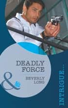 Deadly Force (Mills & Boon Intrigue) (The Detectives, Book 1) ebook by Beverly Long
