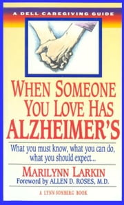 When Someone You Love Has Alzheimer's - What You Must Know, What You Can Do, and What You Should Expect A Dell Caregivin g Guide ebook by Marilyn Larkin, Lynn Sonberg