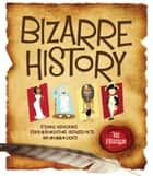 Bizarre History - Strange Happenings, Stupid Misconceptions, Distorted Facts and Uncommon Events ebook by Joe Rhatigan