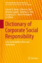 Dictionary of Corporate Social Responsibility - CSR, Sustainability, Ethics and Governance ebook by Samuel O. Idowu, Nicholas Capaldi, Liangrong Zu,...