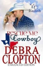 RESCUE ME, COWBOY Enhanced Edition ebook by Debra Clopton
