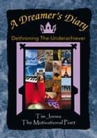 A Dreamer's Diary - Dethroning the Underachiever ebook by