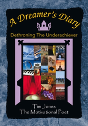 A Dreamer's Diary - Dethroning the Underachiever ebook by Tim Jones
