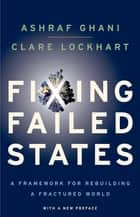 Fixing Failed States - A Framework for Rebuilding a Fractured World ebook by Ashraf Ghani, Clare Lockhart