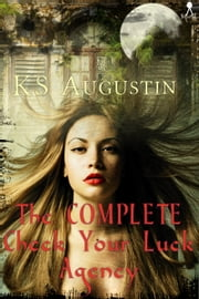 The Complete Check Your Luck Agency ebook by KS Augustin