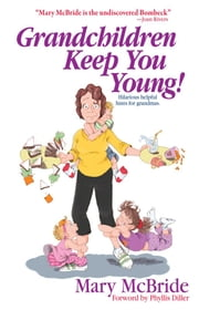 Grandchildren Keep You Young - Hilarious helpful hints from grandmas ebook by Mary McBride,Christine Tripp