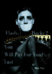 You Will Pay For Your Lust - Flash Backs 2 ebook by Mark Place