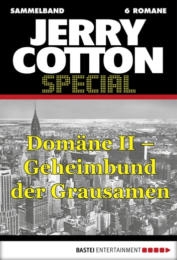 Jerry Cotton - Sammelband 3 - Domäne II - Geheimbund der Grausamen ebook by Jerry Cotton