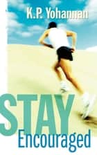 Stay Encouraged ebook by K.P. Yohannan