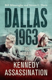 Dallas: 1963 - The Road to the Kennedy Assassination ebook by Steven L. Davis,Bill Minutaglio