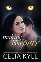 Making Him Purr (BBW Shapeshifter Romance) ebook by Celia Kyle