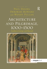 """Architecture and Pilgrimage, 1000?500 "" - Southern Europe and Beyond ebook by Deborah Howard"