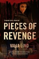 Pieces of Revenge (Titanium #1) ebook by Valia Lind