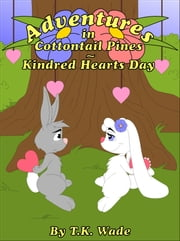 Adventures in Cottontail Pines: Kindred Hearts Day ebook by TK Wade