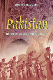 Pakistan - Between Mosque and Military ebook by Husain Haqqani