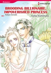 BROODING BILLIONAIRE, IMPOVERISHED PRINCESS (Harlequin Comics) - Harlequin Comics ebook by Robyn Donald,Keiko Kishimoto