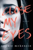 Close My Eyes - The Emotional and Intriguing Psychological Suspense Thriller ebook by Sophie McKenzie