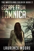 Escape from Tamnica (The Wasteland Soldier #2) ebook by Laurence Moore