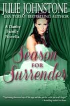 Season for Surrender - A Danby Family Novella, #2 ebook by Julie Johnstone