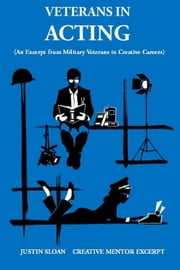 Veterans in Acting: A Military Veterans in Creative Careers Excerpt - Creative Mentor Excerpts, #5 ebook by Justin Sloan