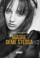 Madre di me stessa ebook by Nadia Battiston